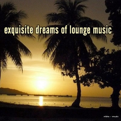 Exquisite Dreams of Lounge Music (2013)