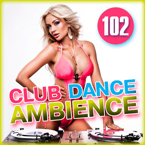 Diskoteka Club Dance Ambience Volume. №102 (2017)
