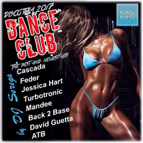 Discoteka Dance Club 2017. The Best and Newst Hits (2017)